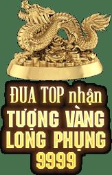 Đua top nhận tượng vàng long phụng 9999